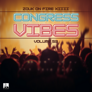 Congress Vibes Vol. 53 (Zouk on Fire XIIII) - Previews Only For Zouk My World Radio