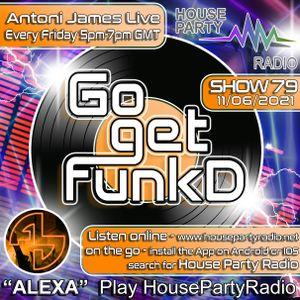 Antoni James presents Go Get FunkD Live on House Party Radio (Live Show 11-06-2021)