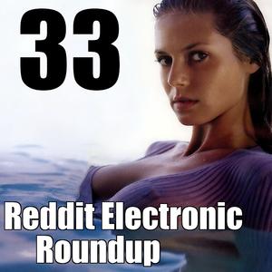 Reddit Electronic Roundup 33
