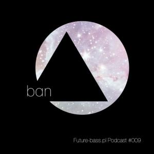 Ban - Future-bass.pl Podcast #009