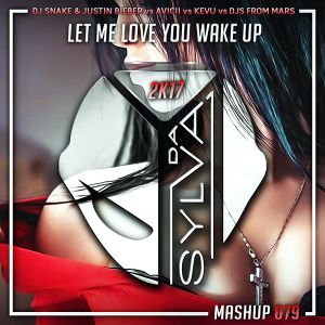 Dj Snake x J. Bieber vs Avicii vs Kevu vs Djs From Mars - Let Me Love You Wake Up (Da Sylva mashup)