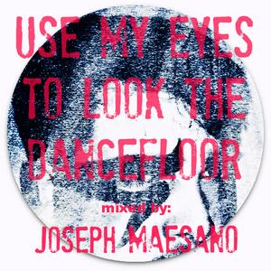 Use my eyes to look the dancefloor - Mixed by : Joseph Maesano