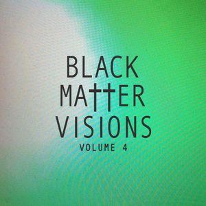 Black Matter Visions Vol. 4