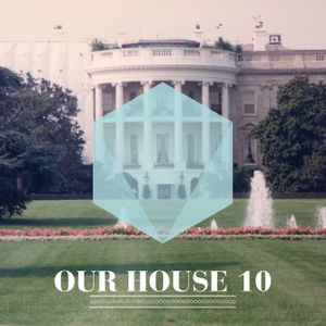 Our House Podcast Episode 10