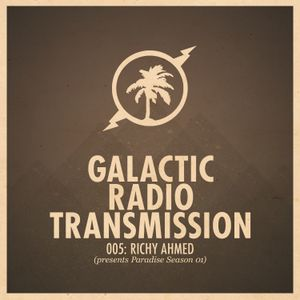 Galactic Radio Transmission 005 - Richy Ahmed presents Paradise Season 1