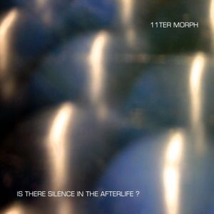 11ter Morph - Is there Silence in the Afterlife ? Part 01