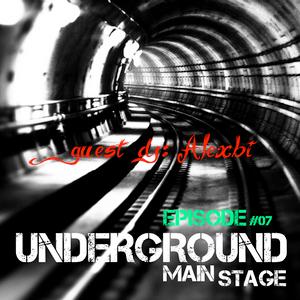 UNDERGROUND MAIN STAGE [episode #07] - guest dj: Alexbi