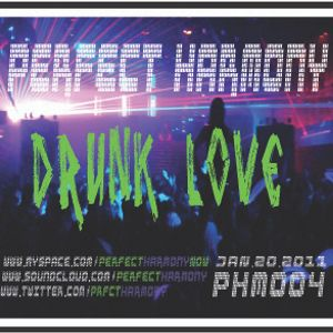 DRUNK LOVE - JAN.20th.11 PHM004 - PERFECT HARMONY (ELECTRO_DUB_BREAK)) 128 kbps