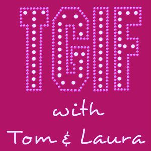 """TGIF - with Tom & Laura"" ~ Episode 78 (Air Date: 12/16/2016)"