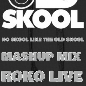 NO SKOOL LIKE THE OLD SKOOL..MASHUP MIX..ROKO LIVE..(Tracklist & D/L)..