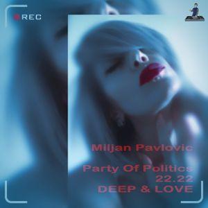 Miljan Pavlović - Party Of Politics 22.22 - DEEP & LOVE