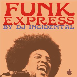 DJ INCIDENTAL - FUNK EXPRESS (MIXTAPE)