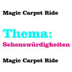 Magic Carpet Ride (Thema: Sehenswürdigkeiten)