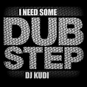 DJ KUDI - I NEED SOME DUBSTEP (2012)