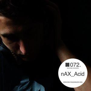 nAX_Acid - OHMcast #072 by OnlyHouseMusic.org