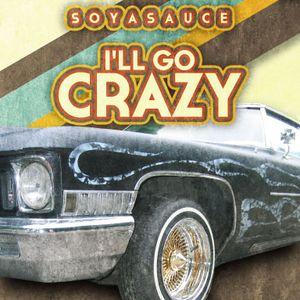 Soyasauce - I'll Go Crazy