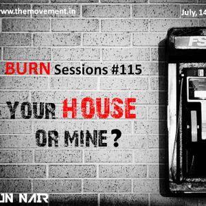 BURN sessions - 115 - Your house or mine -DJ ARJUN NAIR