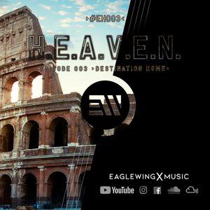 EAGLEWING - H.E.A.V.E.N. - Episode 003 (Destination: Rome) [#EH003]