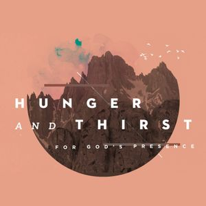 Hunger and Thirst for God's Presence