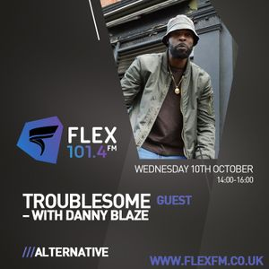 Danny Blaze on Flex Fm Wednesday 10th October 2018 with Troublesome