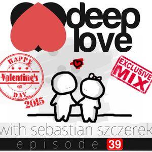 Sebastian Szczerek - DEEP LOVE 39 (Valentine's Day 2015)