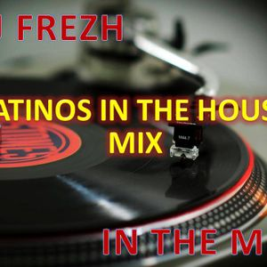 Dj Frezh - Latinos In The House Mix