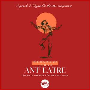 ANT'EATRE: Episode 2- Quand le théâtre s'improvise