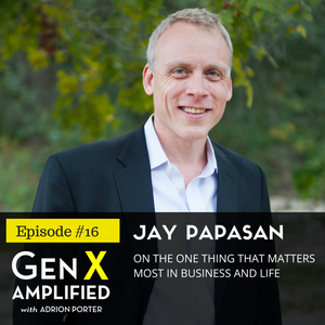 016: Jay Papasan on The ONE Thing That Matters Most in Business and Life