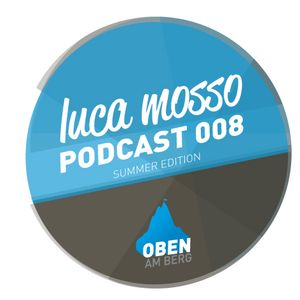 "Luca Mosso – OBEN AM BERG ""Summer Podcast"" 008"