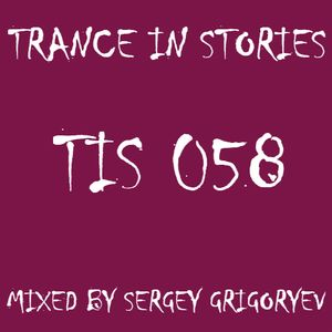 Sergey Grigoryev - Trance In Stories 058 (Full Spring Session 2017)