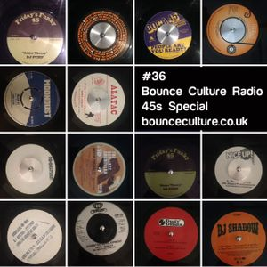 #36 Bounce Culture Radio 45s Special