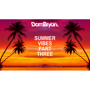 Summer Vibes (The Finale) - Follow @DJDOMBRYAN