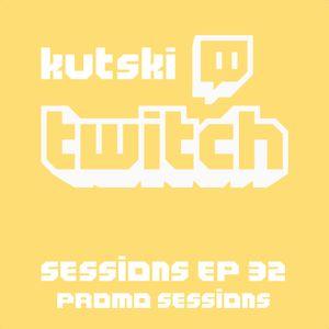 Kutski Twitch Sessions 32 (Promo Sessions)