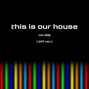This Is Our House mix 009 [ WTF mix ]