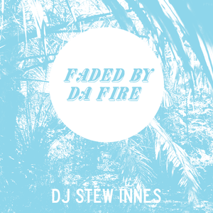 Faded by da fire / DJ Stew Innes / Winter 2013