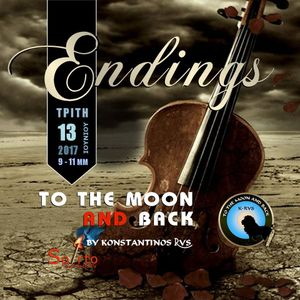 """""""To the Moon and Back""""_12-06-2017 - Endings! N'Joy Responsibly! :)"""