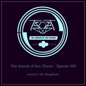 The Sounds of Sun Theory- Episode 001 (The Bungaloafer)