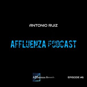 Affluenza Podcast with Antonio Ruiz [Episode #6]