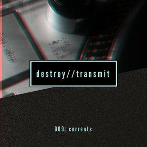Destroy//Transmit. 009: Currents