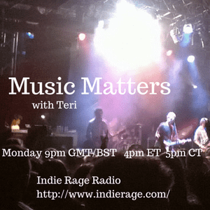 Music Matters 25 with Teri on Indie Rage Radio