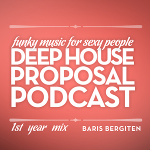 Deep House Proposal Podcast 1st Year Anniversary Mix by Baris Bergiten pt1