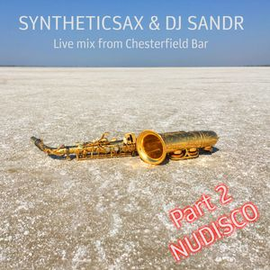 Syntheticsax & Dj Sandr - NuDisco Live Mix 2 (Chesterfield Bar)