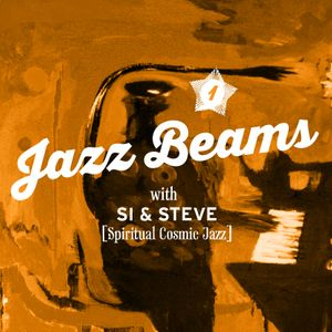 Jazz Beams. Avant-garde, funky, spiritual and cosmic Jazz from around the world with Si & Steve