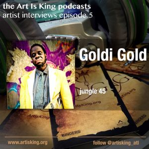 Art Is King podcast 005 - Goldi Gold