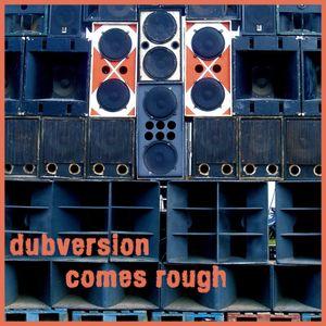 Dubversion Comes Rough