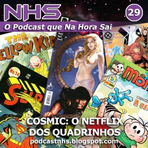 NHS #29 - Cosmic, o Netflix do Quadrinhos!