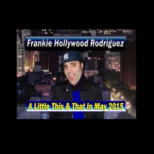 Frankie Hollywood Rodriguez - Bringing A Little This & That In May 2015