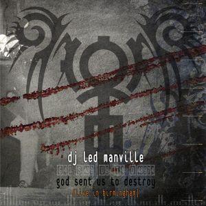 Dj Led Manville - God Sent Us To Destroy (Live in Birmingham Act II) (2008)