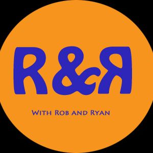 R & R w/ Rob and Ryan Episode 10: Friendship - Blood in, Blood out