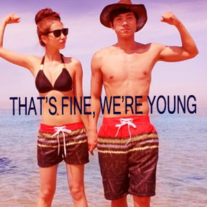 THAT'S FINE WE'RE YOUNG